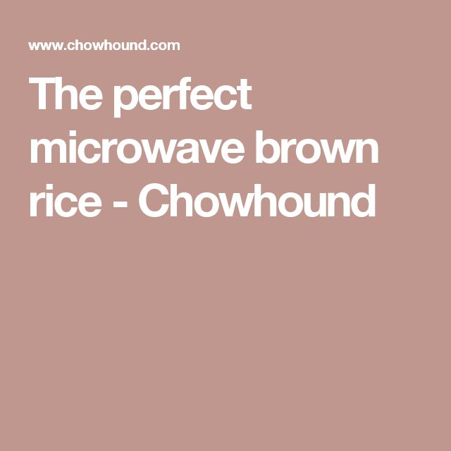 The perfect microwave brown rice - Chowhound