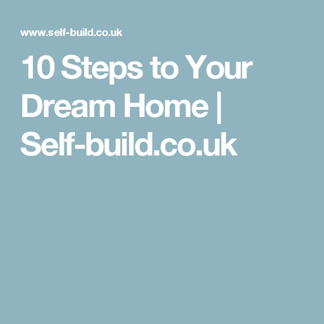 10 Steps to Your Dream Home | Self-build.co.uk