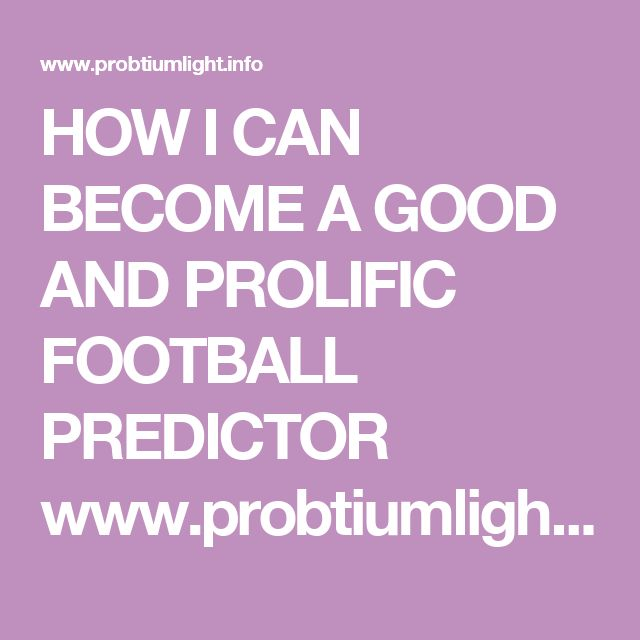 HOW I CAN BECOME A GOOD AND PROLIFIC FOOTBALL PREDICTOR      www.probtiumlight.info 2017 06 how-you-can-become-prolific-football.html