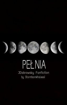 """ Pełnia.// JDabrowsky fanfiction [1] ""na #Wattpad. #fanfiction"