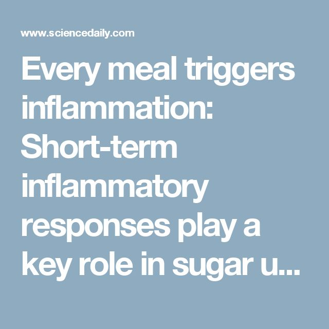 Every meal triggers inflammation: Short-term inflammatory responses play a key role in sugar uptake and activation of immune system -- ScienceDaily