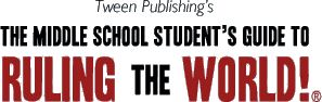Middle school student college readiness, enrichment and study skills | The Middle School Student's Guide to Ruling the World!