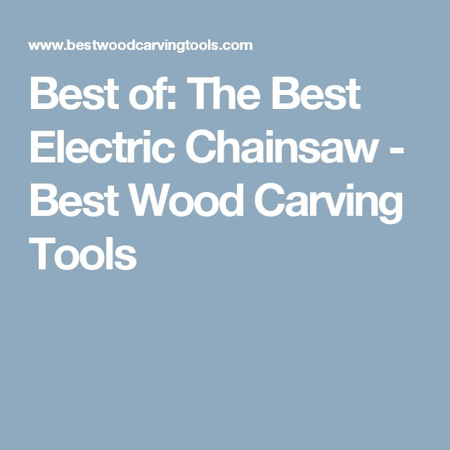 Best of: The Best Electric Chainsaw - Best Wood Carving Tools