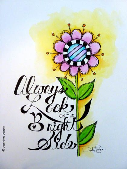 """Always Look on the Bright Side"" by Debi Payne copyright by Debi Payne Designs"