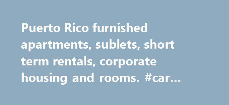 Puerto Rico furnished apartments, sublets, short term rentals, corporate housing and rooms. #car #rental #in #uk http://renta.remmont.com/puerto-rico-furnished-apartments-sublets-short-term-rentals-corporate-housing-and-rooms-car-rental-in-uk/  #puerto rico vacation rentals # Puerto Rico Apartments, Houses, Sublets, Rooms Nov 23 Save Rental + Rent USD 2800/mth 1225/wk 175/d Description Listing 2154987 Description EVs Vacation Rental in Rincon Puerto Rico. Rincon is a small surfing town…