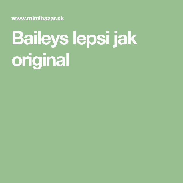 Baileys lepsi jak original