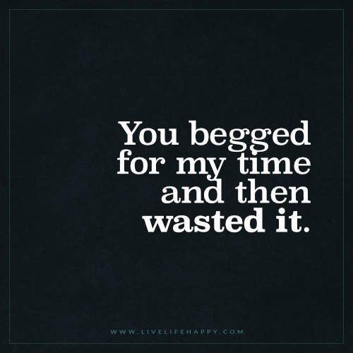 You Begged for My Time