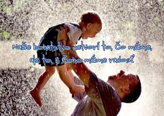 Naše bohatstvo netvorí to, čo máme, ale to, z čoho máme radosť