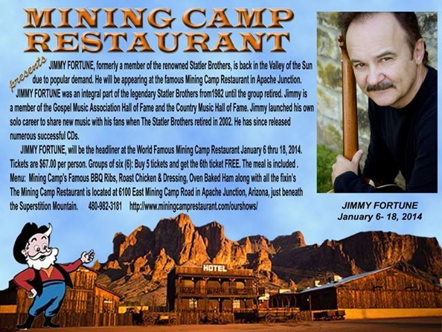 Who didn't LOVE the Statler Brothers and their amazing harmonies.  Now is your chance to see JIMMY FORTUNE who was the tenor voice in the Grammy-award winning group for 21 years.  He will begin a 2 week engagement at the famous MINING CAMP RESTAURANT on January 6th running through January 18th. (No Sunday show).  Tickets are $67 and inc. the Show ticket, a 3 course Family-style Dinner, tax & tip.  You will have a chance to meet Jimmy, too!
