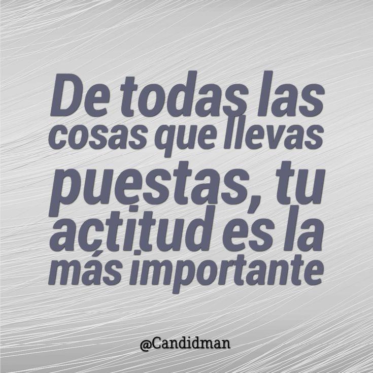 """""""De todas las cosas que llevas puestas, tu actitud es la más importante"""". #Candidman #Frases #Motivacion"""