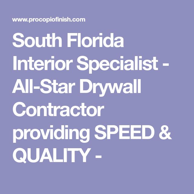 South Florida Interior Specialist - All-Star Drywall Contractor providing SPEED & QUALITY -
