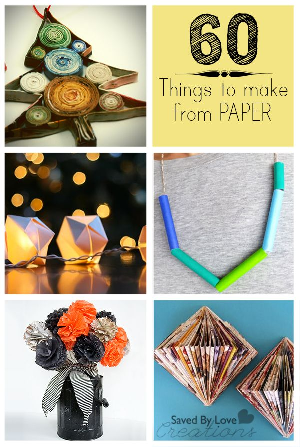 Things To Make From Paper http://savedbylovecreations.com/2013/07/over-60-things-to-make-from-paper.html