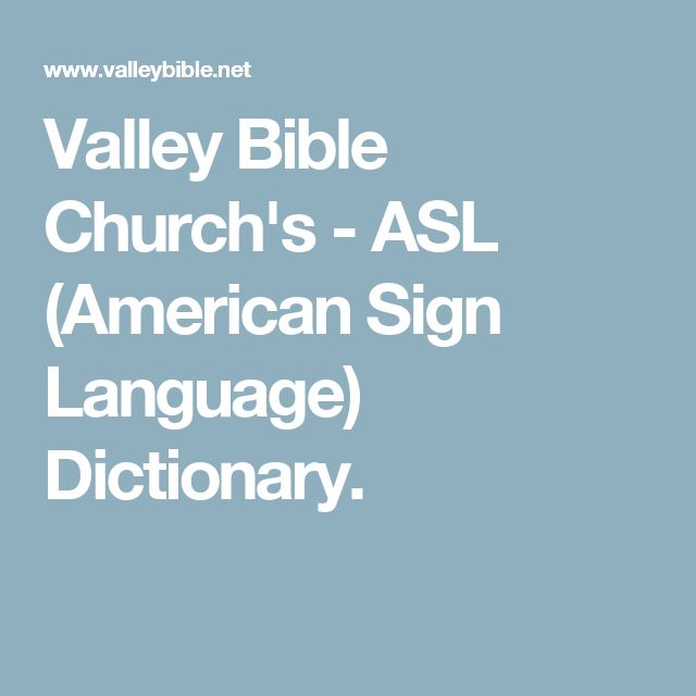 Valley Bible Church's - ASL (American Sign Language) Dictionary.