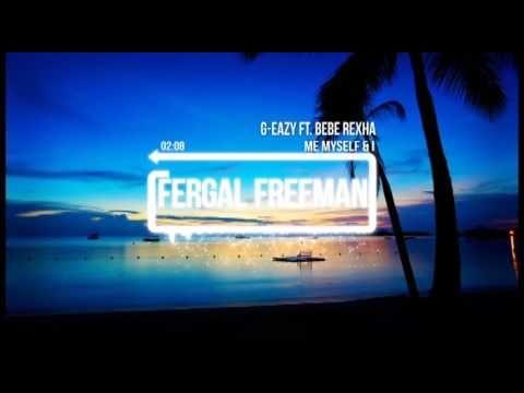 G-Eazy ft. Bebe Rexha - Me Myself & I (Fergal Freeman Dirty Ragga Remix)