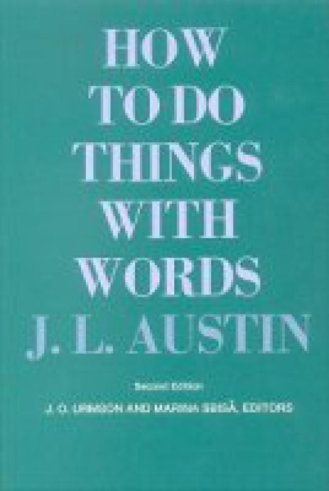 What Is a Speech Act?: J. L. Austin, <i>How to Do Things With Words</i>, 2nd ed., edited by J. O. Urmson and Marina Sbisà (Harvard University Press, 1975)