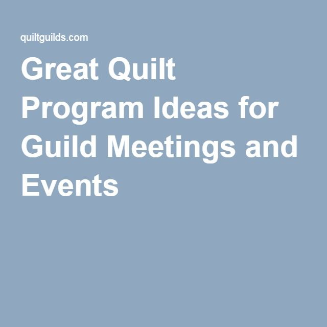 Great Quilt Program Ideas for Guild Meetings and Events