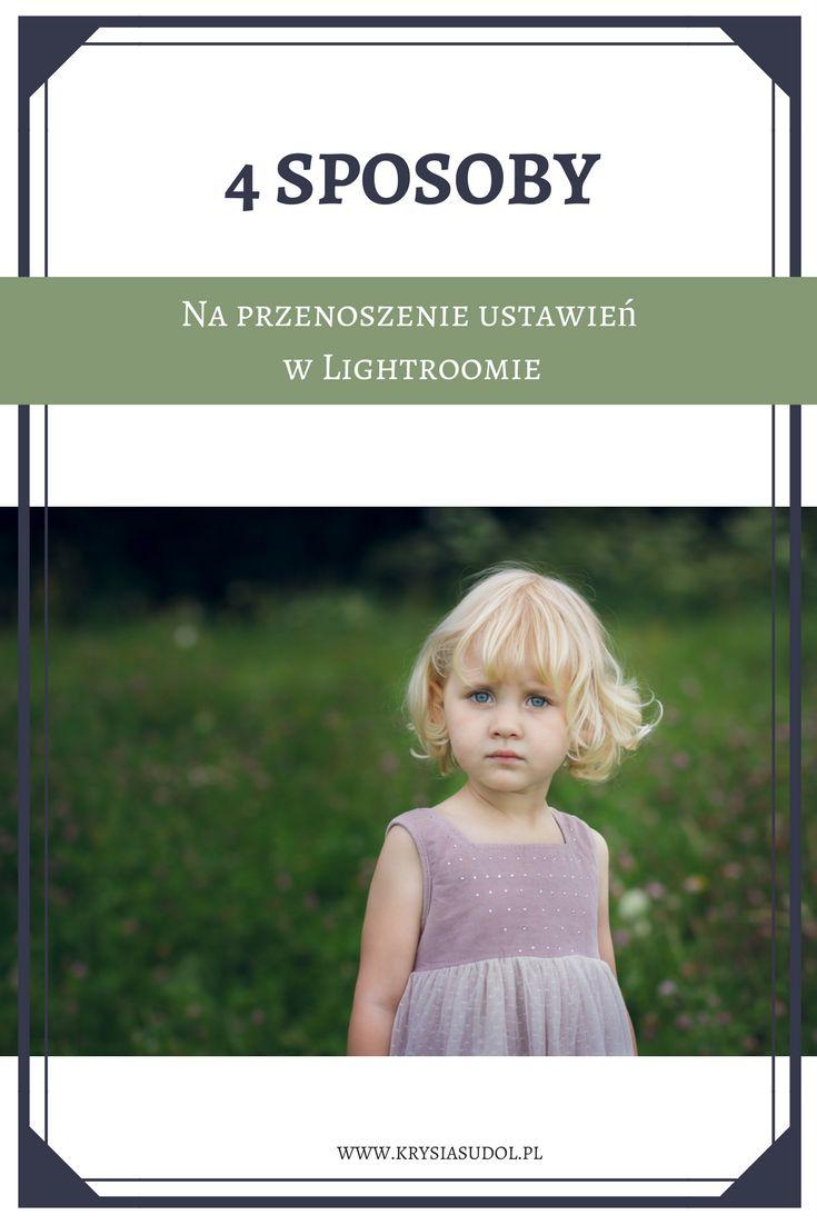 4 sposoby na przenoszenie ustawień w Lightroomie | http://krysiasudol.pl/lightroom/788/