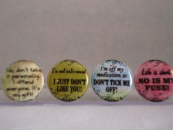 Funny, Cranky, Sassy Sayings Pinback, Flatback buttons Badges or Magnet 1 inch set of 10