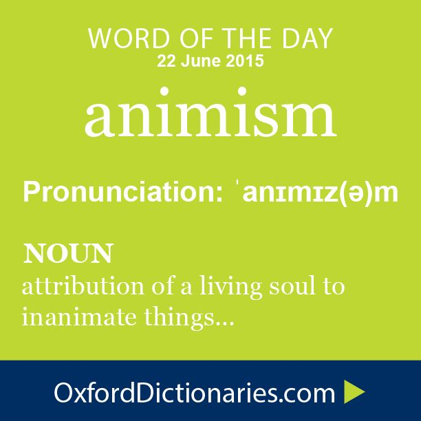 animism (noun): The attribution of a living soul to plants, inanimate objects, and natural phenomena. Word of the Day for 22 June 2015. #WOTD #WordoftheDay #animism