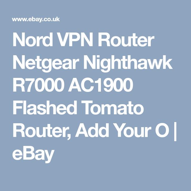 Nord VPN Router Netgear Nighthawk R7000 AC1900 Flashed Tomato Router, Add Your O | eBay