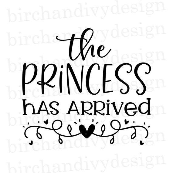 Png Princess Arrived Svg Baby Girl Svg Cut Files The Princess Has Arrived Svg Newborn Svg New Born Svg For Cricut Girl Nursery Svg