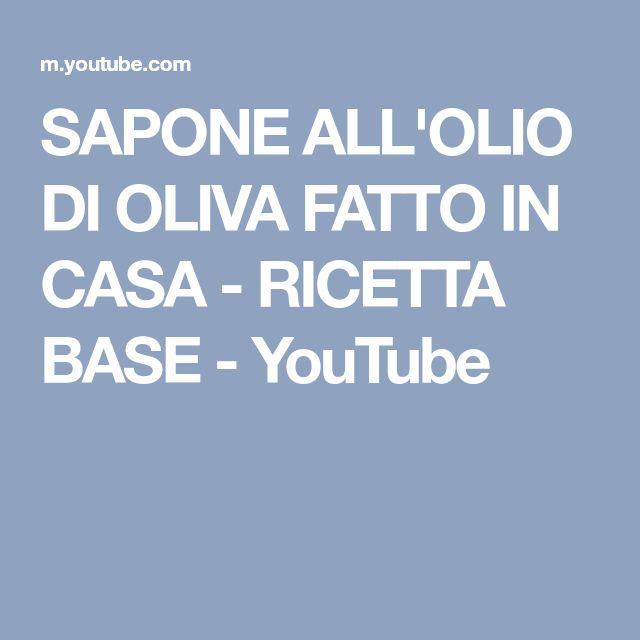 SAPONE ALL'OLIO DI OLIVA FATTO IN CASA - RICETTA BASE - YouTube