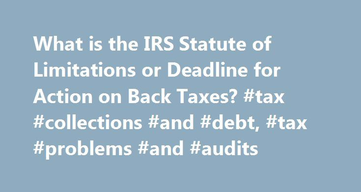What is the IRS Statute of Limitations or Deadline for Action on Back Taxes? #tax #collections #and #debt, #tax #problems #and #audits http://anchorage.nef2.com/what-is-the-irs-statute-of-limitations-or-deadline-for-action-on-back-taxes-tax-collections-and-debt-tax-problems-and-audits/  # What is the IRS Statute of Limitations or Deadline for Action on Back Taxes? The IRS statute of limitations on action for back taxes depends on a few factors. The primary factor is whether a tax return was…