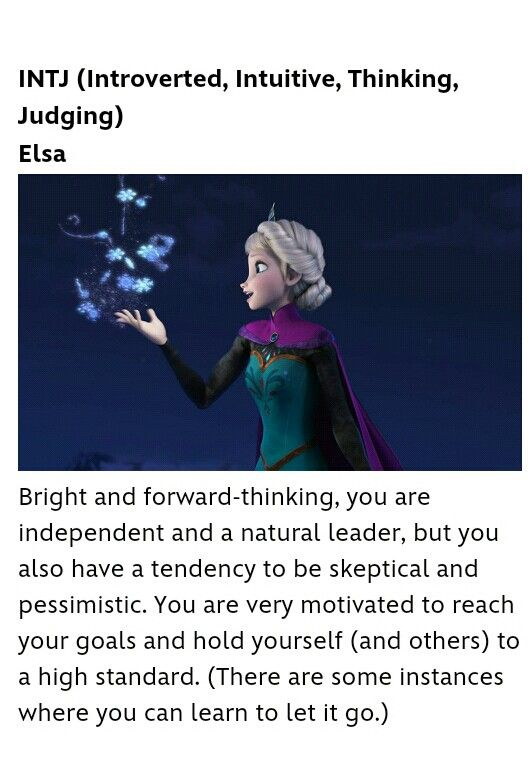 I am an intj so in disney standards i am elsa. What personality type are you, find out and see what disney matches you to. :D http://blogs.disney.com/oh-my-disney/2014/04/14/what-is-your-disney-personality-type/?cmp=SMC|blgomd|OMDOctober|FB|personality-POTC|InHouse|102014|repost||esocialmedia|||