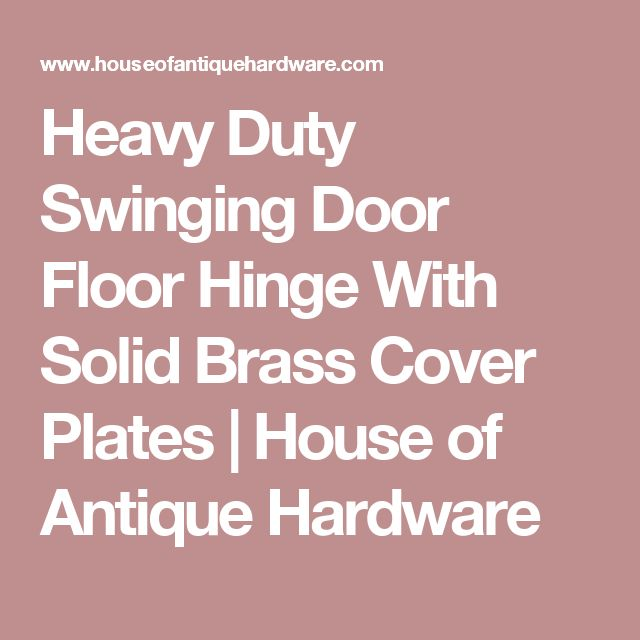 Heavy Duty Swinging Door Floor Hinge With Solid Brass Cover Plates | House of Antique Hardware