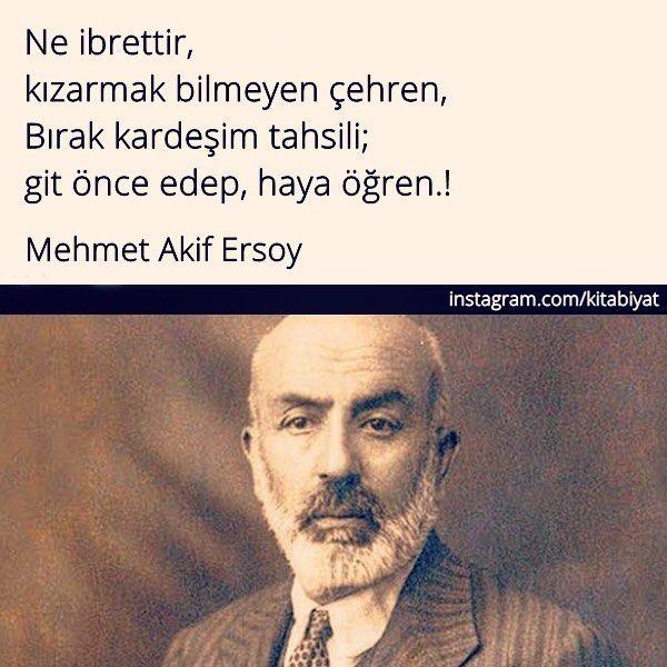 Ne ibrettir, kızarmak bilmeyen çehren, Bırak kardeşim tahsili; git önce edep, haya öğren.! - Mehmet Akif Ersoy (Kaynak: Instagram - kitabiyat) #sözler #anlamlısözler #güzelsözler #manalısözler #özlüsözler #alıntı #alıntılar #alıntıdır #alıntısözler #şiir #edebiyat