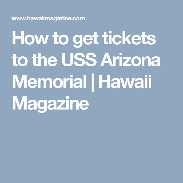 How to get tickets to the USS Arizona Memorial | Hawaii Magazine