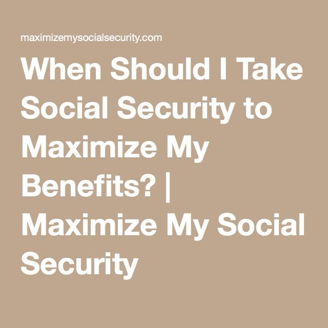 When Should I Take Social Security to Maximize My Benefits? | Maximize My Social Security