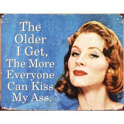 Older I Get Everyone Can Kiss My Ass Tin Sign