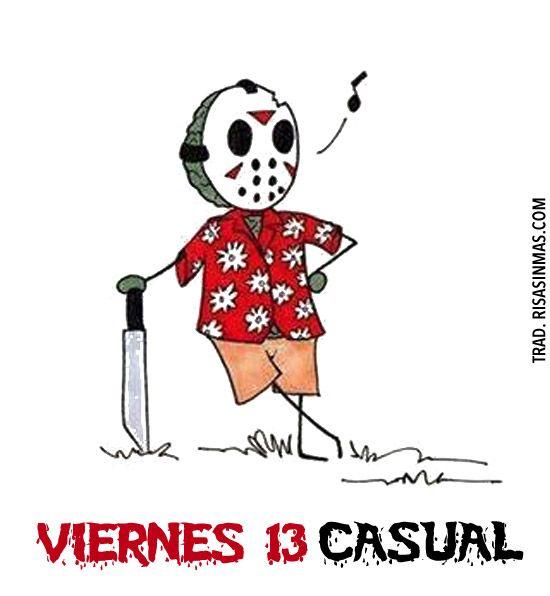 Hoy es Viernes 13, a disfrutarle que ya llega el fin de semana!!!!