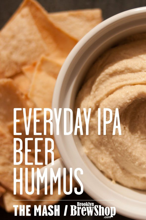 Beer Hummus --  2 cans of chickpeas, drained and well rinsed (or 1 c dry chickpeas, cooked); 3 cloves garlic, minced; 1/2 cup tahini; 1 lemon, juiced; 1 teaspoon salt; 1/2 cup Everyday IPA
