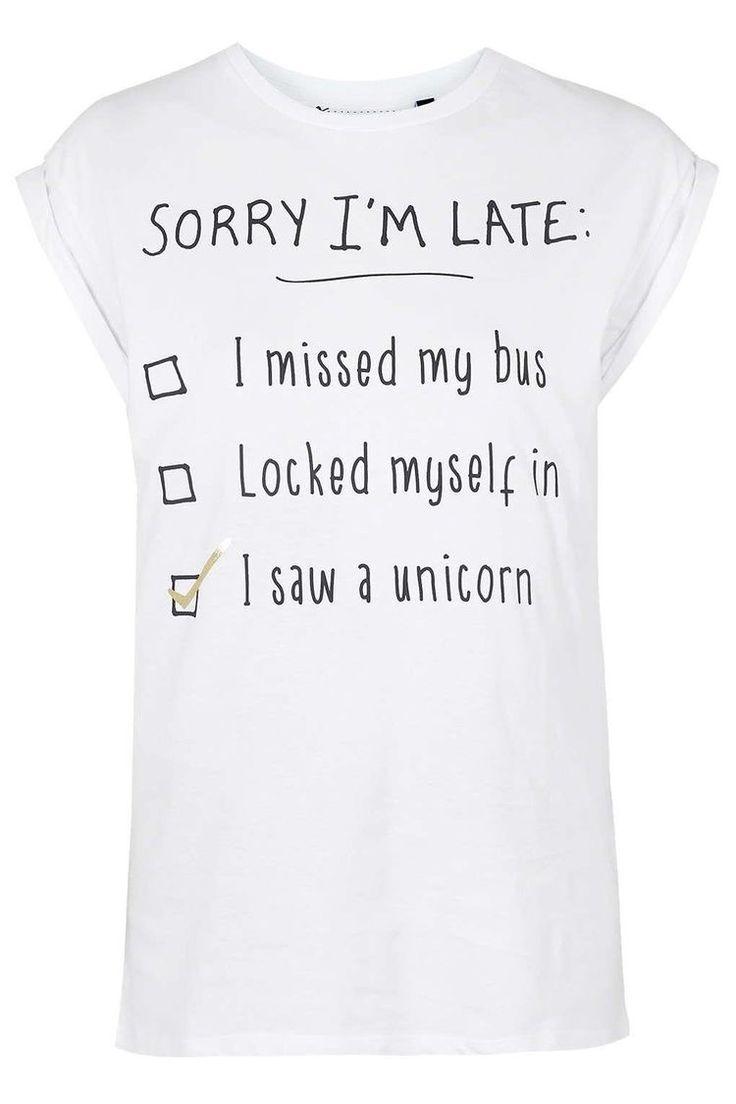 Sorry I'm late | I saw a unicorn | Tshirt