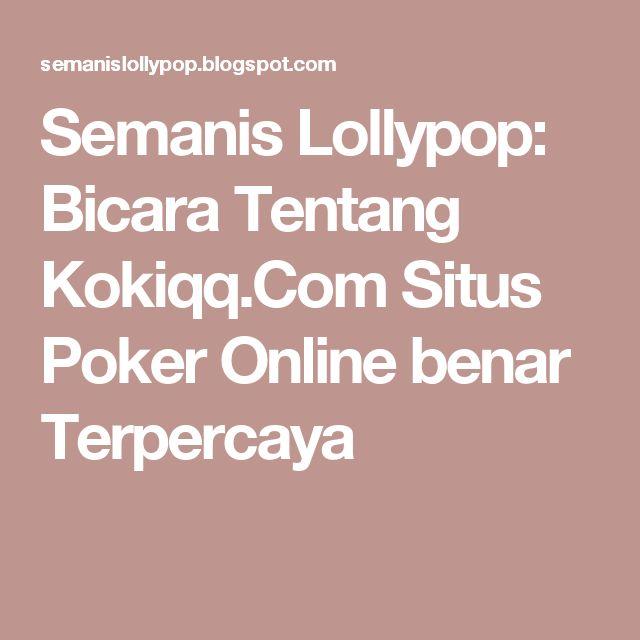 Semanis Lollypop: Bicara Tentang Kokiqq.Com Situs Poker Online benar Terpercaya