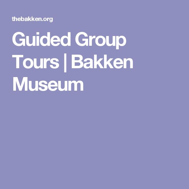 Guided Group Tours | Bakken Museum