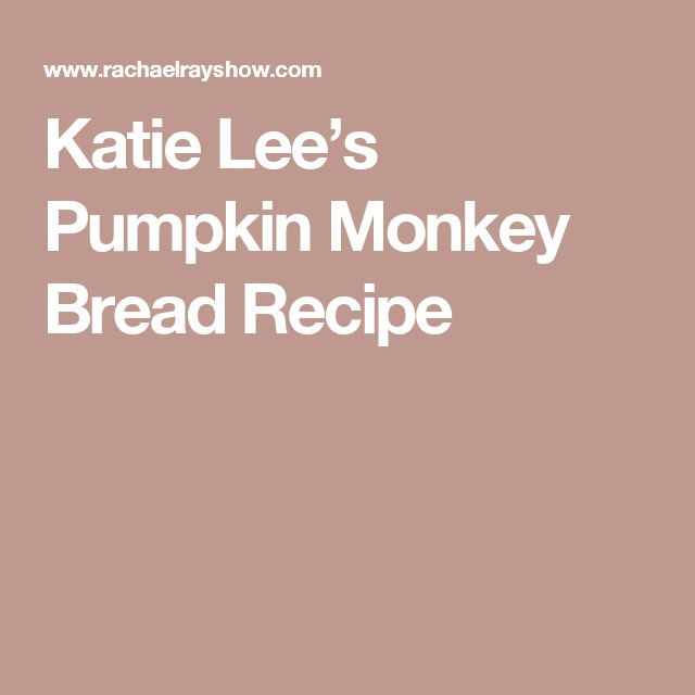 Katie Lee's Pumpkin Monkey Bread Recipe