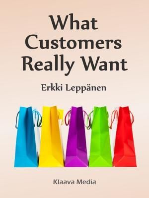 What Customers Really Want - book - an introduction to consumer behavior to every marketer: customers don't tell you what they want, they ...