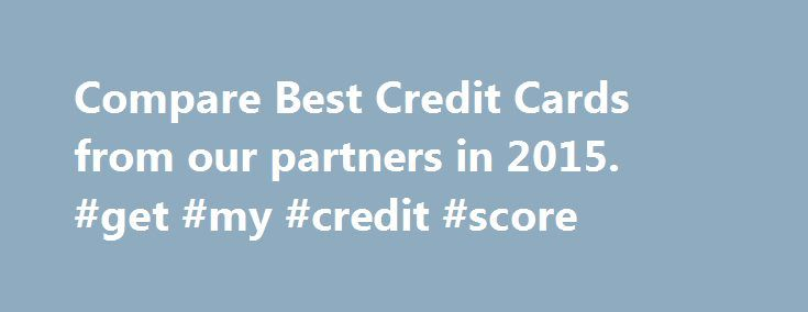 Compare Best Credit Cards from our partners in 2015. #get #my #credit #score http://credit-loan.nef2.com/compare-best-credit-cards-from-our-partners-in-2015-get-my-credit-score/  #best credit card to have # PREPAID & CREDIT CARD APPLICATIONS ONLINE Credit Card Applications Best Credit Cards from our partners Best Credit Cards from our partners Our Partners' Best Credit Cards for Every Customer When Credit-Land.com talks about the advantageous credit cards available right now, we aren't just…