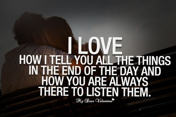 I love how I tell you all the things in the end of the day and how yo are always there to listen them.
