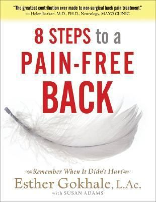 8 steps to a pain-free back : natural posture solutions for pain in the back, neck, shoulder, hip, knee, and foot / Esther Gokhale ; with Susan Adams.
