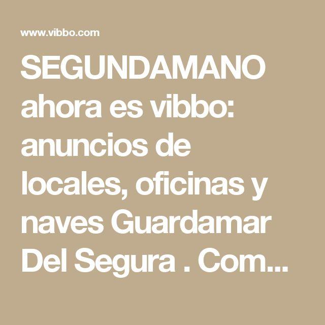 SEGUNDAMANO ahora es vibbo: anuncios de  locales, oficinas y naves  Guardamar Del Segura . Compra venta alquiler locales, oficinas y naves  Guardamar Del Segura