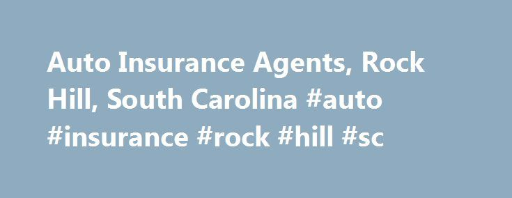 Auto Insurance Agents, Rock Hill, South Carolina #auto #insurance #rock #hill #sc http://kenya.remmont.com/auto-insurance-agents-rock-hill-south-carolina-auto-insurance-rock-hill-sc/  # Local Auto Insurance Agents Providers in Rock Hill, South Carolina 2397 Cherry Rd Rock Hill. SC 29732 Get Directions Additional Information See a problem? Specialties: Affordable Rates Regardless of Past Credit Score or Driving History – Buy Pay The Easy Way – Call – Choose The Down Payment and Monthly Rate…