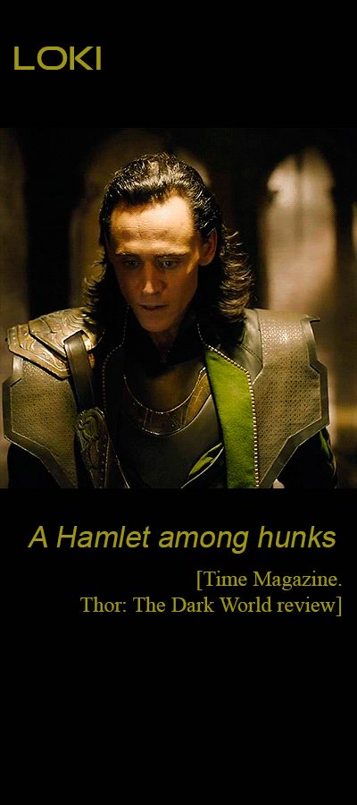 """""""...but Tom Hiddleston incarnates him as a sinister sylph draped in black leather and chain mail, a Hamlet among hunks"""". [Times. Thor: The Dark World review. Link: http://entertainment.time.com/2013/11/06/thor-the-dark-world-a-god-awful-villain-steals-the-thunder/]"""