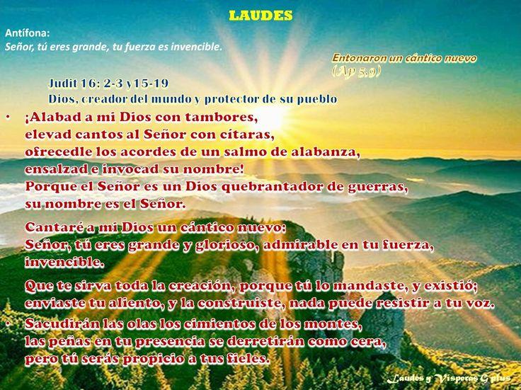 http://www.eltestigofiel.org/oracion/liturgia.php #Laudes  Inicio †  (se hace la señal de la cruz sobre los labios mientras se dice:) V/. -Señor, Ábreme los labios. R/. - Y mi boca proclamará tu alabanza. (En Laudes puede omitirse el Salmo, reemplazándolo por el Gloria)  *Salmo 66: *  Que todos los pueblos alaben al Señor (En el rezo privado, puede decirse la antífona sólo al inicio y al fin)...