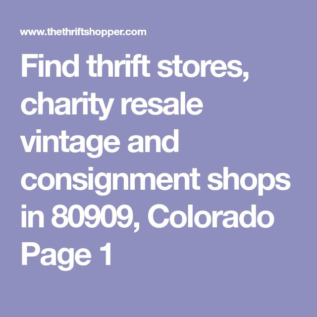 Find thrift stores, charity resale vintage and consignment shops in 80909, Colorado Page 1