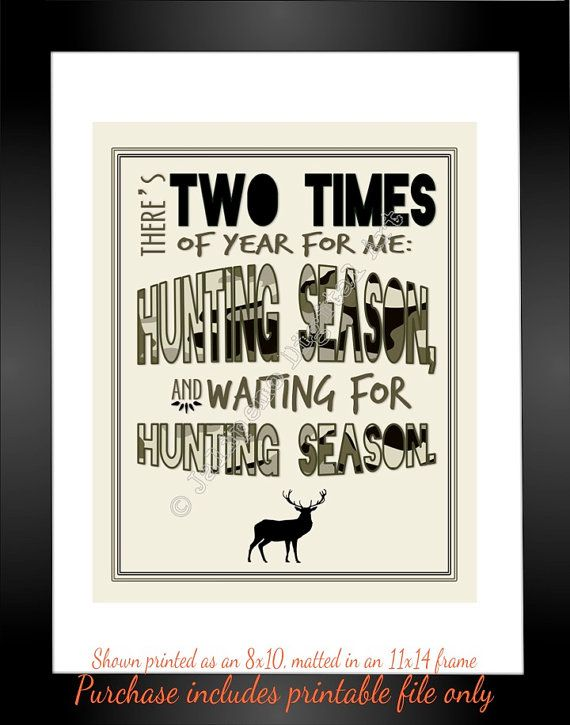 Hunting Season Quote INSTANT DOWNLOAD Print Printable Wall Art Decor for your Man Cave, Home or Office by Jalipeno on Etsy. A fabulous birthday or Christmas gift for any deer hunter / elk hunter / duck hunter! Great last-minute gift too since it is an INSTANT DOWNLOAD! Check the shop for more printable wall decor: www.etsy.com/shop/jalipeno