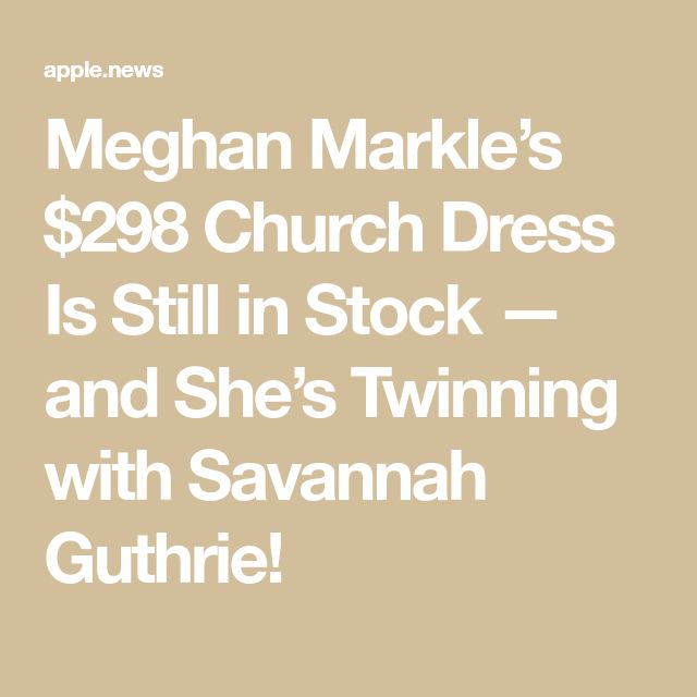 Meghan Markle's $298 Church Dress Is Still in Stock — and She's Twinning with Savannah Guthrie!